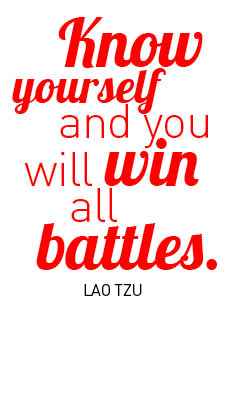Know yourself and you will win all battles. - Lao Tzu
