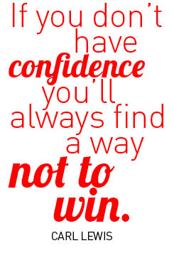 If you don't have confidence you'll always find a way not to win. - Carl Lewis